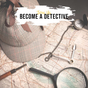 BECOME A DETECTIVE  (Best dressed team wins a prize!!!)